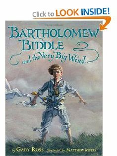 Bartholomew Biddle and the Very Big Wind by Gary Ross. $12.75. Publisher: Candlewick (November 13, 2012). Author: Gary Ross. Reading level: Ages 6 and up. 96 pages