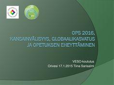 Ops 2016, kansainvälisyys, globaalikasvatus ja opetuksen eheyttäminen by Tiina Sarisalmi via slideshare