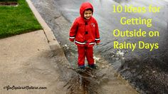 Wondering what to do outdoors with the kids when it's pouring? Try one of these 10 simple ideas for getting outside on rainy days.