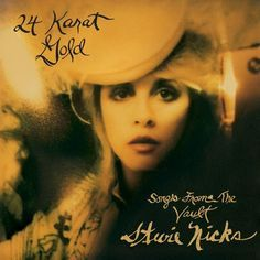 Stevie Nicks 24 Karat Gold: Songs From The Vault on Limited Edition 2LP Newly Recorded Collection of Songs Stevie Originally Wrote Between 1969-1995 But Never Made It Onto An Official Album Until Now!
