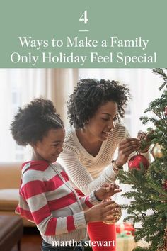 Our experts share four ideas to help you create a cheerful and safe holiday at home with your immediate family. #christmas #holidayideas #christmasideas #wintertodo #marthastewart