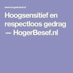 Hoogsensitief en respectloos gedrag — HogerBesef.nl Highly Sensitive Person, Coaching, Personality, Self, Mindfulness, Wisdom, Integrity, Disorders, Authenticity