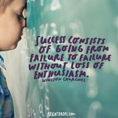 """Success consists of going from failure to failure without loss of enthusiasm.""…"