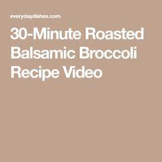 30-Minute Roasted Balsamic Broccoli Recipe Video