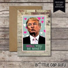 PRINTABLE Card / Wall You Be Mine? /Funny Political Valentines Day Anniversary Donald Trump Politics News USA America Love Humor DOWNLOAD