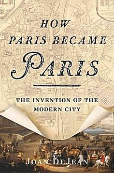 "When Kerri spoke to Doug Lansky about Paris, her book pick was Joan DeJean's ""How Paris Became Paris."""