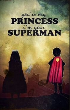 you're my princess, i'm your superman. I want to feel like this again!!!