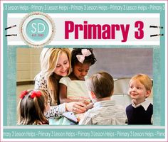 Primary 3 lesson helps. Teaching materials for every lesson!!