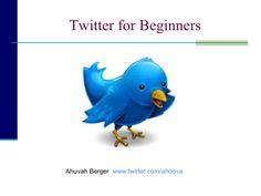 Twitter For Beginners by ahuvah berger via slideshare