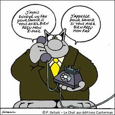 Le Chat (aux éditions Casterman). P. Geluck (I sent you a fax asking if you had received my e-mail. I'm now ringing you to ask if you have properly received my fax.)