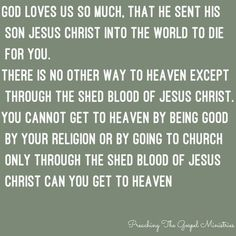 There is no other way to Heaven God Jesus, Jesus Christ, Salvation Scriptures, Way To Heaven, Being Good, The Only Way, Gods Love, Religion, Wisdom