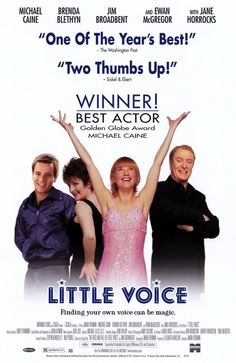 Little Voice is a 1998 British musical film. The film stars Brenda Blethyn, Jane Horrocks, Michael Caine, and Ewan McGregor. Brief Synopsis: After the death of her father, Little Voice becomes a virtual recluse, never going out and hardly ever saying a word. She just sits in her bedroom listening to her father's collection of old records of Shirley Bassey, Marilyn Monroe and various other famous female singers. But at night time, LV sings, imitating these great singers with surprising…