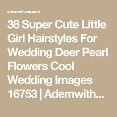 38 Super Cute Little Girl Hairstyles For Wedding Deer Pearl Flowers Cool Wedding Images 16753 | Ademwithane.com