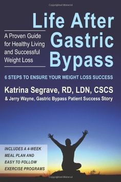 Life After Gastric Bypass: 6 Steps to Ensure Your Weight Loss Success by RD Katrina Segrave. $23.90. Publisher: AuthorHouse (May 30, 2006). Publication: May 30, 2006