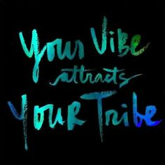 Your vibe attracts your tribe ✌