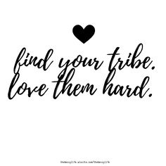 find your tribe. love them hard. Black & White Quotes, Do Everything In Love, Hard Quotes, Cursive, Britney Spears, How To Memorize Things, Lyrics, Finding Yourself, Words