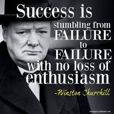 10 Picture Quotes on Failure and Success (from histories greatest successes) Churchill success quotes. Success is stumbling from failure to failure with no loss of enthusiasm. Winston Churchill historic quote on success and failure. Wise Quotes, Great Quotes, Quotes To Live By, Motivational Quotes, Inspirational Quotes, Top Quotes, Change Quotes, Attitude Quotes, Lyric Quotes
