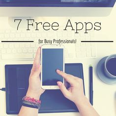 The Best 7 Free Apps for Busy Professionals!