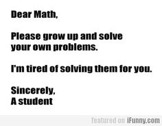 DEAR MATH.....  YOUR FREAKING STUPID