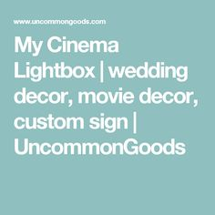 My Cinema Lightbox | wedding decor, movie decor, custom sign | UncommonGoods