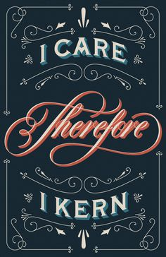 I care therefore I kern by Drew Melton of YourJustLucky.com