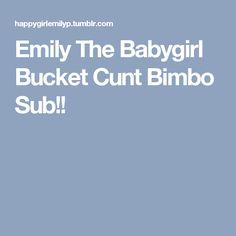 Emily The Babygirl Bucket Cunt Bimbo Sub!!