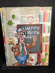 It's Crystal here and today's card was made using the Professor Wiggingson a digital image from Doctor Digi's House of Stamps . Happy Birthday Teacher, Art Impressions, Oldies But Goodies, Digi Stamps, Digital Image, Professor, Birthday Cards, Birthdays, Invitations