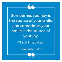 """""""Sometimes your joy is the source of your smile, and sometimes your smile is the source of your joy"""" -Thich Nhat Hanh #EverydayHealth"""