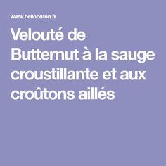 Velouté de Butternut à la sauge croustillante et aux croûtons aillés Drizzle Cake, Cooking Recipes, Salvia, Cream Soups, Sweet Treats, Winter