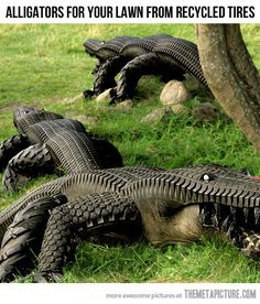 Alligators from recycled tires…not sure about this one, but still very clever!
