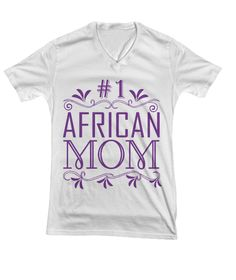 Buy this lovely #1 African mom v neck shirt available in different colors and sizes at: sincerelyshirleygo.com/shopproducts/