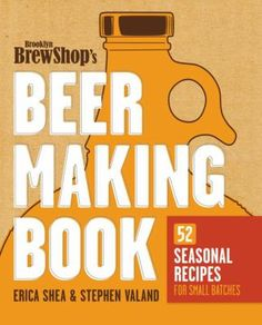 Brooklyn Brew Shop's Beer Making Book by Erica Shea & Stephen Valand. Presents simple instructions on brewing craft beer for the home brewer, providing tips on equipment, suggestions for food pairings, and fifty-two seasonally-inspired recipes for flavored beer.