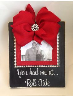 """Alabama Roll Tide """"You had me at Roll Tide"""" picture frame Football Crafts, Applique, Arts And Crafts, Diy Crafts, Sweet Home Alabama, Down South, Alabama Crimson Tide, Roll Tide, Wall Decals"""