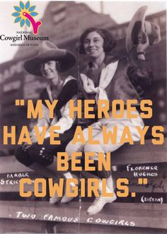 Our heroes have always been cowgirls! #cowgirlmuseum