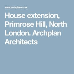 House extension, Primrose Hill, North London. Archplan Architects