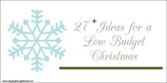 27 Ideas for a Low Budget Christmas - great ideas to keep it fun and not about the money!