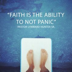 Faith is the ability to not panic. -@PastorLHunter