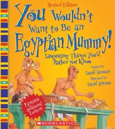 You Wouldn't Want to Be an Egyptian Mummy!: Disgusting Things You'd Rather Not Know by David Stewart, http://www.amazon.com/dp/0531280268/ref=cm_sw_r_pi_dp_EL87rb0JW938N