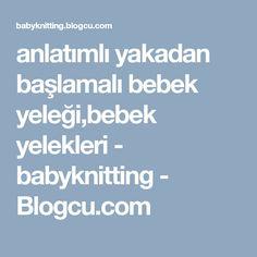 anlatımlı yakadan başlamalı bebek yeleği,bebek yelekleri - babyknitting - Blogcu.com