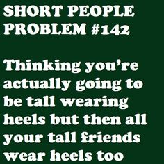 Short People Problems-I can relate! Short People Problems, Short Girl Problems, Quotes To Live By, Me Quotes, Funny Quotes, Qoutes, Queen Quotes, Quotations, Funny Memes