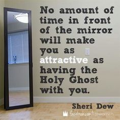 """""""No amount of time in front of the mirror will make you as attractive as having the Holy Ghost with you. The Church of Jesus Christ of Latter-Day Saints. Mormon Quotes, Lds Quotes, Religious Quotes, Quotable Quotes, Spiritual Quotes, Gospel Quotes, Christ Quotes, Lds Mormon, Uplifting Quotes"""