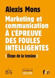 [Éloge de la tension] Marketing et communication, à l'épreuve des foules intelligentes, par Alexis Mons