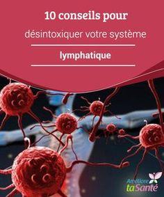 10 conseils pour #désintoxiquer votre système lymphatique Que diriez-vous d'apprendre à désintoxiquer votre #système #lymphatique, afin d'améliorer votre #santé ?