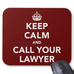 Keep Calm and Call Your Lawyer Mouse Pads                                        Keep Calm and Call Your Lawyer Mouse Pads                tagged with: keep calm and,keep calm and carry on,call your lawyer,arrest,legal advice,jail,attorney,funny,joke,keep calm parody,lawyer,internet meme,police,criminal,help,funny lawyer tshirt,lawyer mug,crime,need help,escape,meme,in trouble with the law,litigation,lawsuit,sue,sued,tort,in..