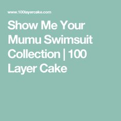 Show Me Your Mumu Swimsuit Collection | 100 Layer Cake