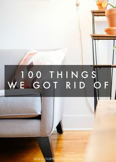 100 Things We Got Rid Of - a list to help you declutter and simplify your home.