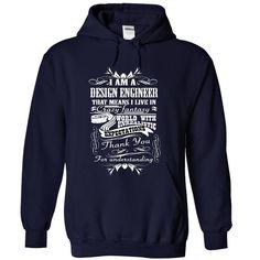 Im a Design Engineer. This shirt for you :D T Shirt, Hoodie, Sweatshirt