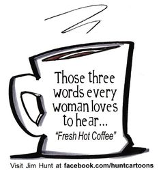 I love coffee more then any woman loves flowers, chocolate, or jewelry.