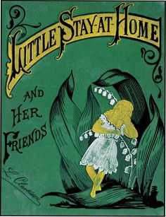 LITTLE STAY-AT-HOME AND HER FRIENDS by L. Clarkson. Philadelphia: F.W. Robinson 1879