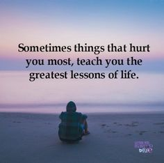 Lessons Learned in Life   The greatest lessons.